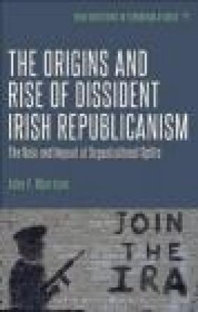 The Origins and Rise of Dissident Irish Republicanism