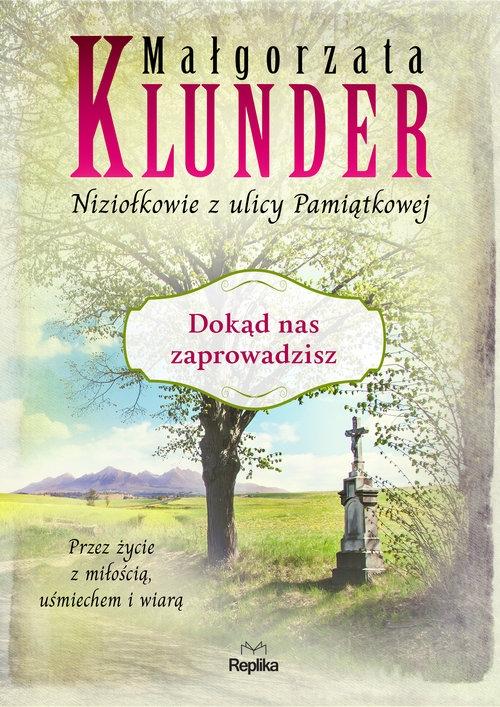 Dokąd nas zaprowadzisz Klunder Małgorzata