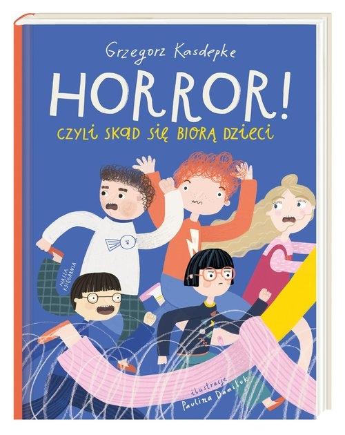 Horror! czyli skąd się biorą dzieci Kasdepke Grzegorz