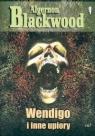 Wendigo i inne upiory Blackwood Algernon