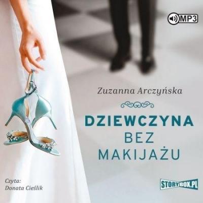 Dziewczyna bez makijażu audiobook (Audiobook) Zuzanna Arczyńska