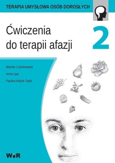 Ćwiczenia do terapii afazji cz. 2 Mariola Czarnkowska, Anna Lipa, Paulina Wójcik-To