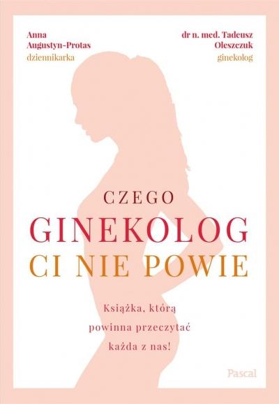 Czego ginekolog ci nie powie Oleszczuk Tadeusz, Augustyn-Protas Anna