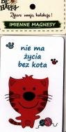 Imienne magnesy Nie ma życia bez kota