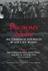 Pogromy Żydów na ziemiach polskich w XIX i XX wieku Tom 3