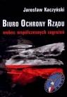 Biuro Ochrony Rządu wobec współczesnych zagrożeń  Kaczyński Jarosław