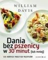 Dania bez pszenicy w 30 minut lub mniej 200 nowych prostych przepisów Davis William