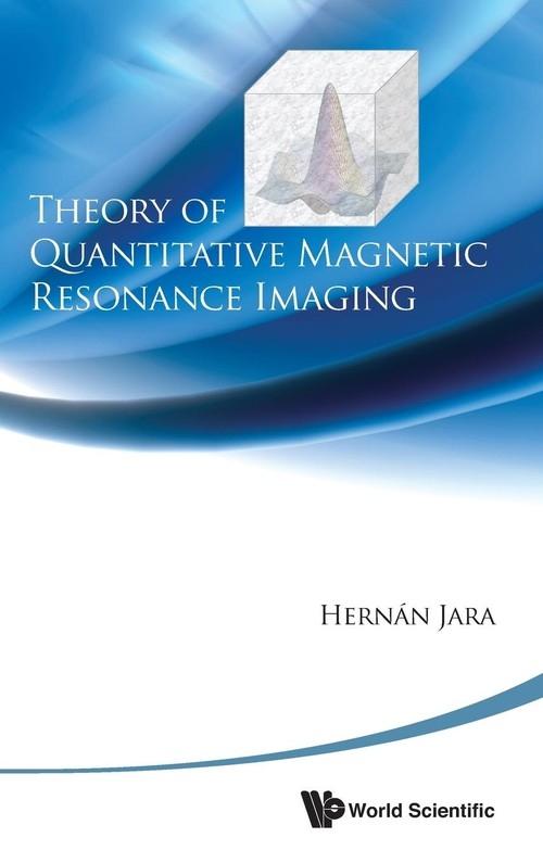 Theory of Quantitative Magnetic Resonance Imaging Hernan Jara