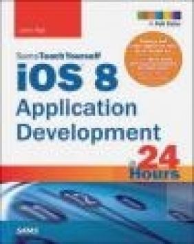 iOS 8 Application Development in 24 Hours, Sams Teach Yourself John Ray