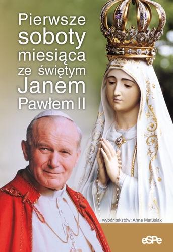 Pierwsze soboty miesiąca ze świętym Janem Pawłem II Matusiak Anna (opr)