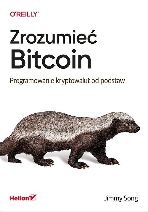 Zrozumieć Bitcoin. Programowanie kryptowalut od podstaw Song Jimmy