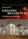 Kresowe rezydencje Zamki, pałace i dwory na dawnych ziemiach wschodnich II RP