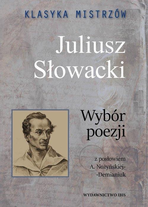 Klasyka mistrzów Juliusz Słowacki Wybór poezji Słowacki Juliusz