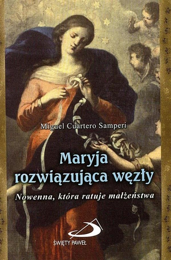 Maryja rozwiązująca węzły. Nowenna, która ratuje małżeństwa Miguel Cuartero Samperi