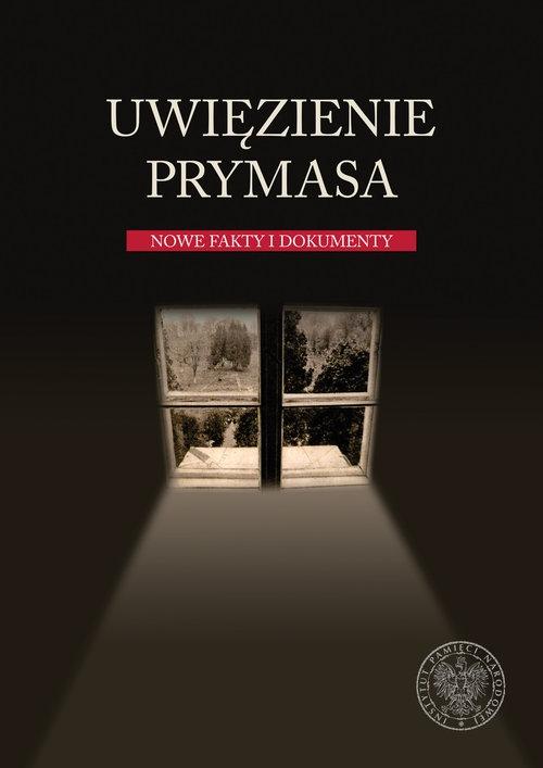 Uwięzienie Prymasa Nowe fakty i dokumenty Romaniuk Marian Piotr