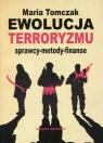 Ewolucja terroryzmu sprawcy - metody - finanse Tomczak Maria