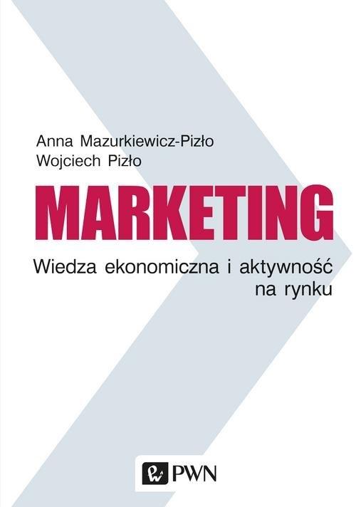 Marketing Wiedza ekonomiczna i aktywność na rynku Mazurkiewicz-Pizło Anna, Pizło Wojciech