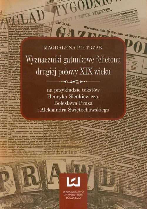 Wyznaczniki gatunkowe felietonu drugiej połowy XIX wieku Pietrzak Magdalena