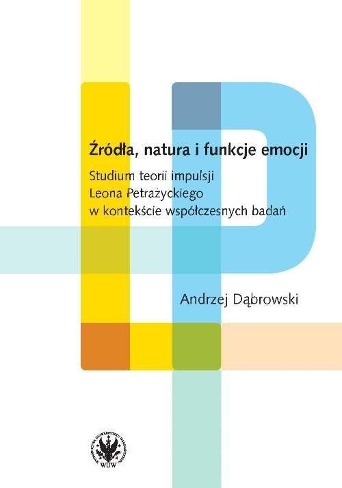 Źródła, natura i funkcje emocji. Dąbrowski Andrzej