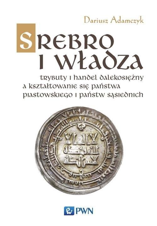 Srebro i władza Adamczyk Dariusz