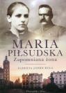 Maria Piłsudska Zapomniana żona