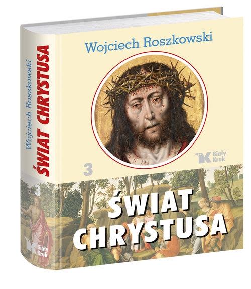 Świat Chrystusa Tom 3 Roszkowski Wojciech