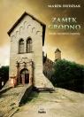 Zamek GrodnoDzieje, tajemnice, legendy Dudziak Marek