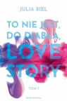 To nie jest do diabła love story! Biel Julia