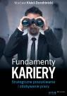 Fundamenty kariery. Strategiczne poszukiwanie i zdobywanie pracy