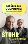 Myśmy się uodpornili Rozmowy o dojrzałości Jerzy Stuhr, ks. Andrzej Luter