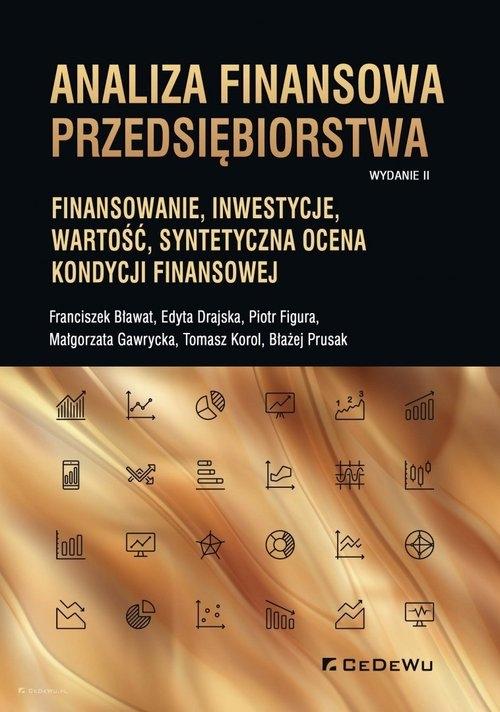 Analiza finansowa przedsiębiorstwa. Franciszek Bławat, Edyta Drajska, Piotr Figura, Małgorzata Gawrycka, Tomasz Korol, Błażej Prusak