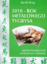 2010 rok metalowego tygrysa Krótki podręcznik astrologii chińskiej Kryg Jacek