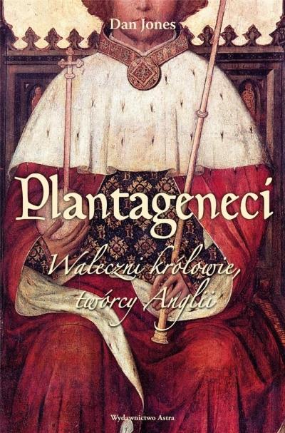 Plantageneci. Waleczni królowie, twórcy Anglii Jones Dan