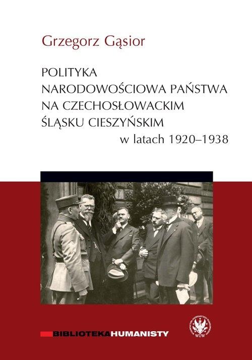 Polityka narodowościowa państwa na czechosłowackim Śląsku Cieszyńskim w latach 1920-1938 Gąsior Grzegorz