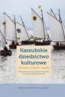 Kaszubskie dziedzictwo kulturowe Ochrona - trwanie - rozwój