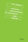 Nietzsche Wprowadzenie do rozumienia jego filozofii
