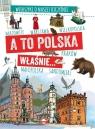 A to Polska właśnie. Wierszyki o naszej ojczyźnie