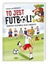 To jest futbol! Krótka historia piłki nożnej Gąsiorowski Michał