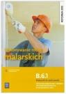 Wykonywanie robót malarskich. Kwalifikacja B.6.1. Podręcznik do nauki zawodu monter zabudowy i robót wykończeniowych w budownictwie. Szkoły ponadgimnazjalne