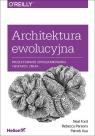 Architektura ewolucyjna Projektowanie oprogramowania i wsparcie zmian Ford Neal, Parsons Rebecca, Kua Patrick