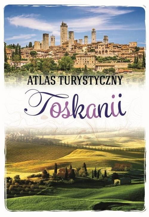 Atlas turystyczny Toskanii/SBM KRZĄTAŁA JAWORSKA EWA