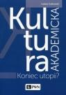Kultura akademicka Koniec utopii? Sułkowski Łukasz