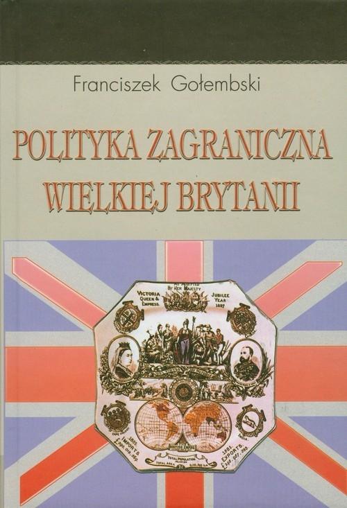 Polityka zagraniczna Wielkiej Brytanii Gołembski Franciszek