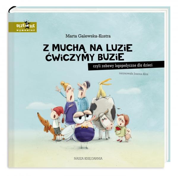 Z muchą na luzie ćwiczymy buzie, czyli zabawy logopedyczne dla dzieci Marta Galewska-Kustra