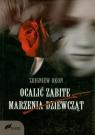 Ocalić zabite marzenia dziewcząt  Okoń Zbigniew
