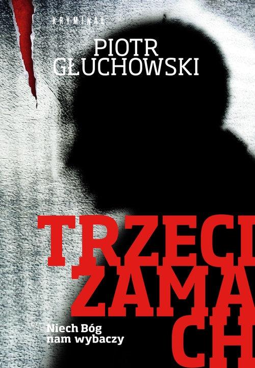 Trzeci zamach Głuchowski Piotr