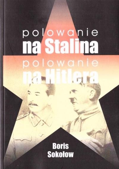 Polowanie na Stalina, polowanie na Hitlera Boris Sokołow