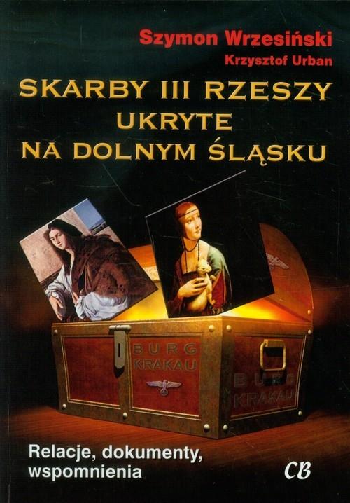 Skarby III Rzeszy ukryte na Dolnym Śląsku Wrzesiński Szymon, Urban Krzysztof
