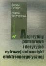 Algorytmy pomiarowe i decyzyjne cyfrowej automatyki elektroenergetycznej  Szafran Janusz, Wiszniewski Andrzej