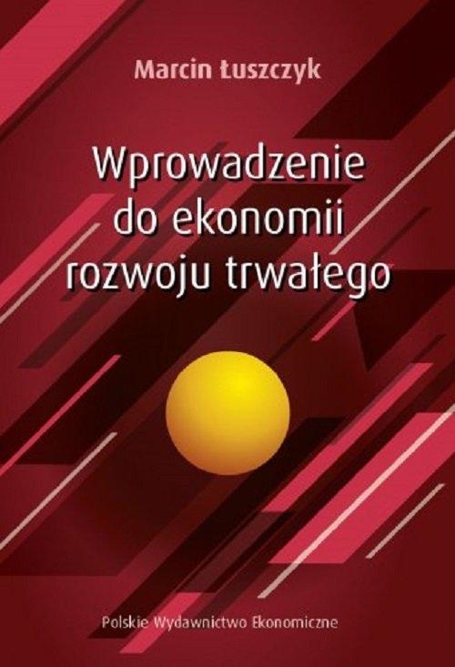 Wprowadzenie do ekonomii rozwoju trwałego Marcin Łuszczyk